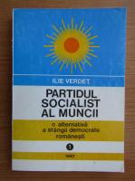 Anticariat: Ilie Verdet - Partidul Socialist al Muncii. O alternativa a stangii democratuce romanesti (volumul 1)