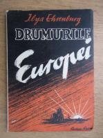 Anticariat: Ilya Ehrenburg - Drumurile Europei (1947)