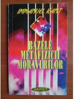 Immanuel Kant - Bazele metafizicii moravurilor