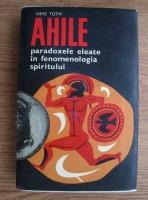 Anticariat: Imre Toth - Ahile, paradoxele eleate in fenomenologia spiritului