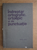 Anticariat: Indreptar ortografic, ortoepic si de punctuatie (editita a III-a, 1971)