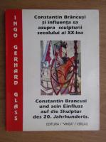 Anticariat: Ingo Gerhard Glass - Constantin Brancusi si influenta sa asupra sculturii secoului al XX-lea