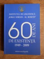 Institutul de lingvistica Iorgu Iordan-Al. Rosetti. 60 de ani de existenta 1949-2009