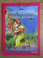 Anticariat: Invat sa citesc in limba germana! Flautul fermecat