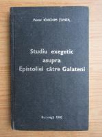 Ioachim Tunea - Studiu exegetic asupra Epistoliei catre Galateni
