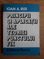 Ioan A. Rus - Principii si aplicatii ale teoriei punctului fix
