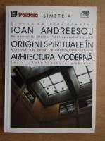 Ioan Andreescu - Origini spirituale in arhitectura moderna