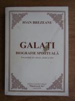 Anticariat: Ioan Brezeanu - Galati, biografie spirituala