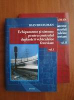 Ioan Buciuman - Echipamente si sisteme pentru controlul deplasarii vehiculelor feroviare (2 volume)