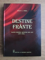 Ioan C. Popa - Destine frante. Pagini despre romanii din Est 1917-1954