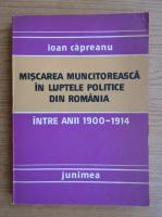 Anticariat: Ioan Capreanu - Miscarea muncitoreasca in luptele politice din Romania