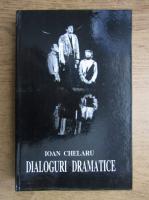Ioan Chelaru - Dialoguri dramatice