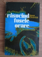 Anticariat: Ioan Chirila - Rasucind fusele orare