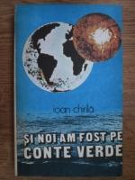 Anticariat: Ioan Chirila - Si noi am fost pe conte verde