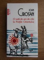 Anticariat: Ioan Crosan - O suta de ani de zile la portile orientului
