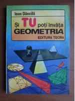 Ioan Dancila - Si tu poti invata geometria