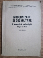 Anticariat: Ioan Dragan - Modernizare si dezvoltare. O perspectiva culturologica