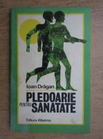 Anticariat: Ioan Dragan - Pledoarie pentru sanatate