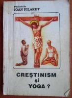 Anticariat: Ioan Filaret - Crestinism si Yoga