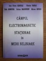 Ioan Florea Hantila, Nicolae Vasile - Campul electromegnetic stationar in medii neliniare