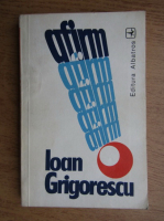Anticariat: Ioan Grigorescu - Afirm!