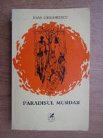 Anticariat: Ioan Grigorescu - Paradisul murdar