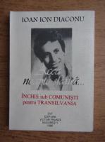 Ioan Ion Diaconu - Acea noapte sfanta. Inchis sub comunisti pentru Transilvania