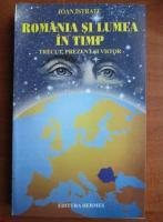 Anticariat: Ioan Istrate - Romania si lumea in timp