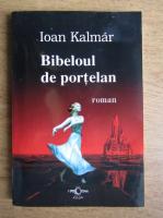 Anticariat: Ioan Kalmar - Bibeloul de portelan