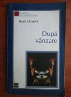 Anticariat: Ioan Lacusta - Dupa vanzare
