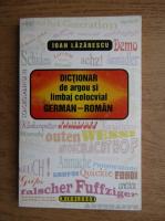 Ioan Lazarescu - Dictionar de argou si limbaj colocvial german-roman