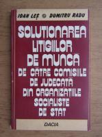 Anticariat: Ioan Les - Solutionarea litigiilor de munca de catre comisiile de judecata din organizatiile socialiste de stat
