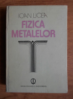 Ioan Licea - Fizica metalelor