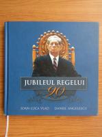 Anticariat: Ioan Luca Vlad - Jubileul regelui 90