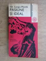 Ioan Lungu Movila - Pasiune si ideal