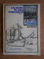 Anticariat: Ioan Meitoiu - Calatorie un tara fiordurilor