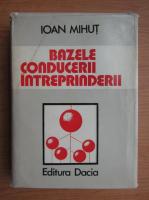 Anticariat: Ioan Mihut - Bazele conducerii intreprinderii