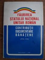 Anticariat: Ioan Munteanu - Faurirea statului national unitar roman. Contributii documentare banatene 1914-1919