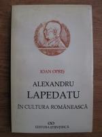 Ioan Opris - Alexandru Lapedatu in cultura romaneasca