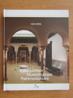 Ioan Opris - Colectionism. Muzeologizare. Patrimonializare