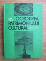 Anticariat: Ioan Opris - Ocrotirea patrimoniului cultural