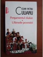 Ioan Petru Culian - Pergamentul diafan. Ultimele povestiri