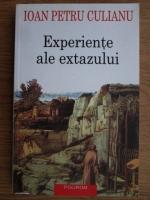 Anticariat: Ioan Petru Culianu - Experiente ale extazului. Extaz, ascensiune si povestire vizionara din elenism pana in Evul Mediu