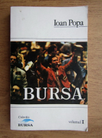 Anticariat: Ioan Popa - Bursa (volumul 1)