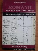 Anticariat: Ioan Ranca - Romanii din scaunele secuiesti in antroponimele din conscriptii