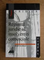 Anticariat: Ioan Schiau - Regimul juridic al insolventei comerciale