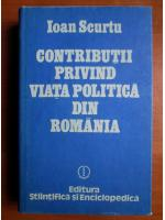 Anticariat: Ioan Scurtu - Contributii privind viata politica din Romania