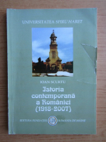 Ioan Scurtu - Istoria contemporana a Romaniei, 1918-2007
