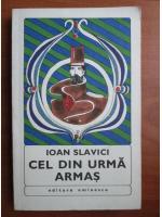 Ioan Slavici - Cel din urma armas
