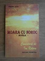 Ioan Slavici - Moara cu noroc. Comentarii de Ion Rotaru